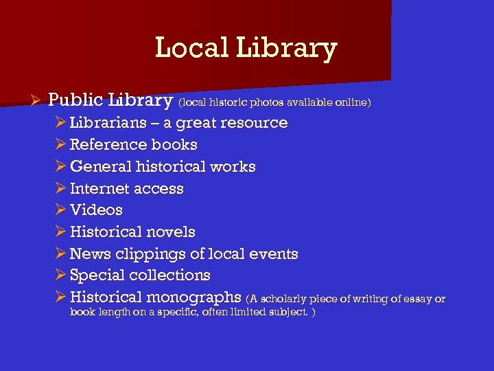 Local Library Ø Public Library (local historic photos available online) Ø Librarians – a