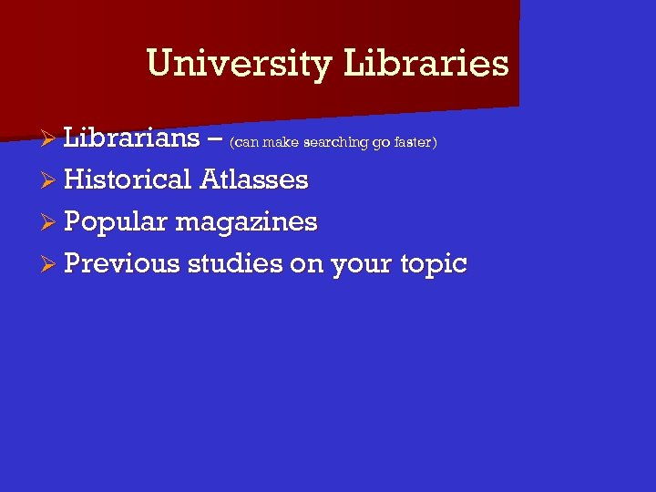 University Libraries Ø Librarians – (can make searching go faster) Ø Historical Atlasses Ø