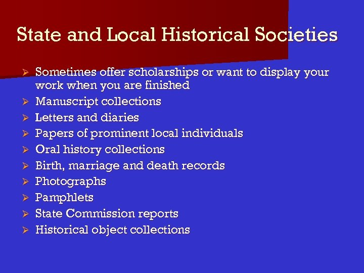 State and Local Historical Societies Ø Ø Ø Ø Ø Sometimes offer scholarships or