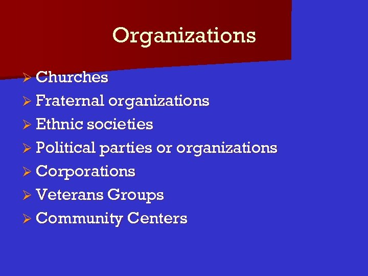 Organizations Ø Churches Ø Fraternal organizations Ø Ethnic societies Ø Political parties or organizations