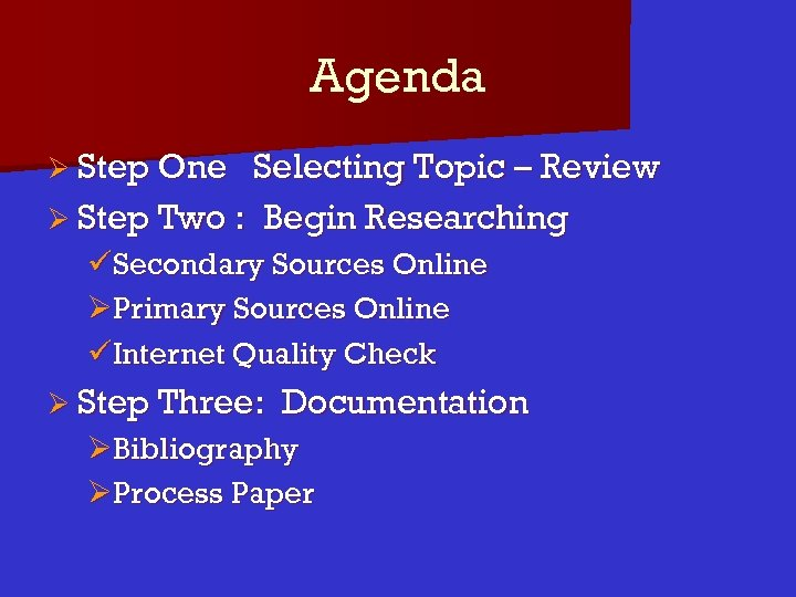 Agenda Ø Step One Selecting Topic – Review Ø Step Two : Begin Researching