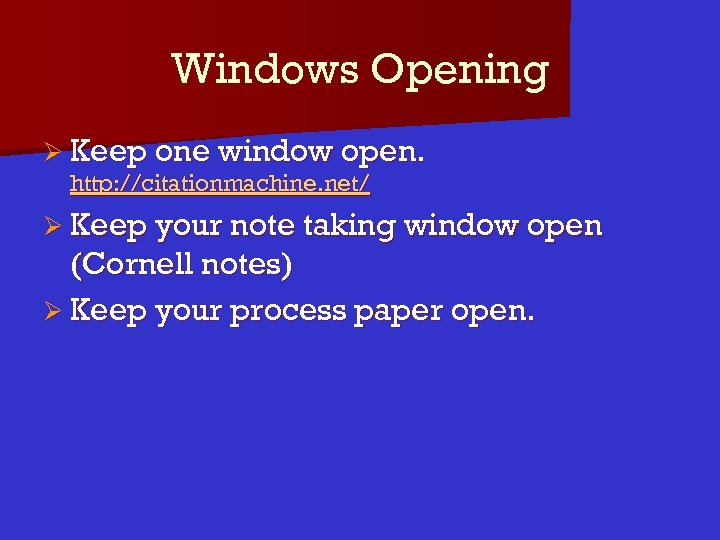 Windows Opening Ø Keep one window open. http: //citationmachine. net/ Ø Keep your note