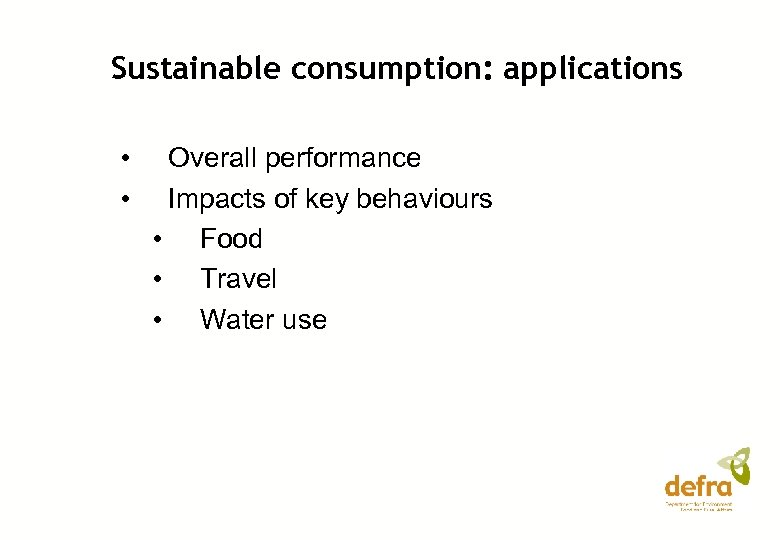 Sustainable consumption: applications • • Overall performance Impacts of key behaviours • Food •