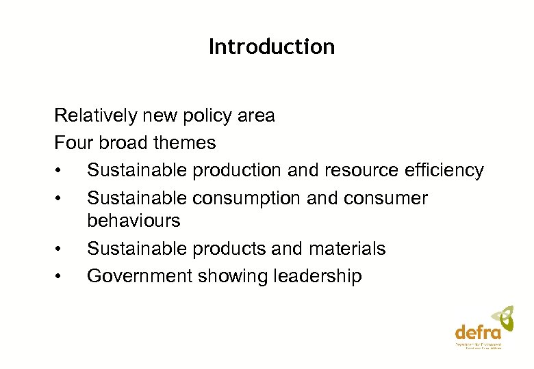 Introduction Relatively new policy area Four broad themes • Sustainable production and resource efficiency