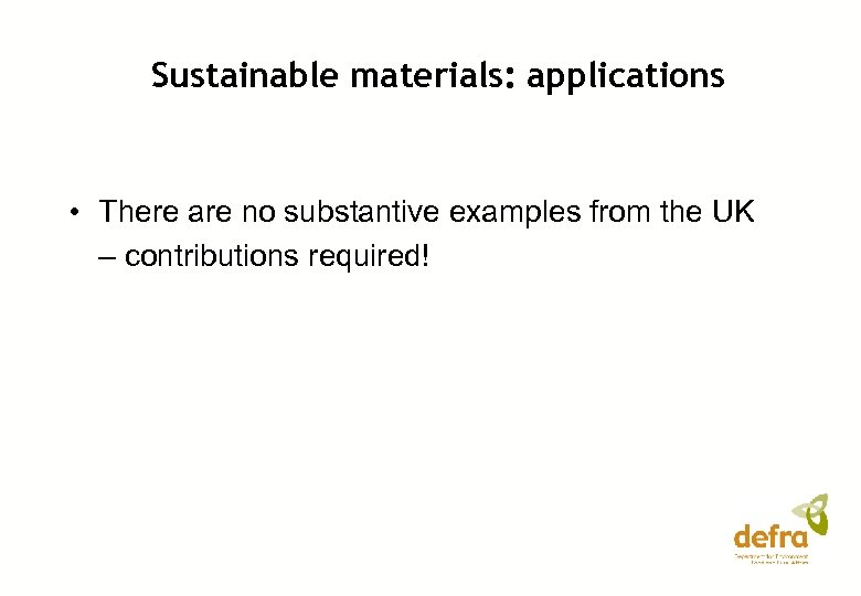 Sustainable materials: applications • There are no substantive examples from the UK – contributions