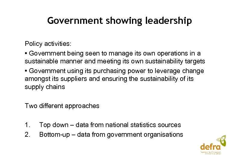 Government showing leadership Policy activities: • Government being seen to manage its own operations