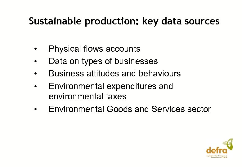 Sustainable production: key data sources • • • Physical flows accounts Data on types