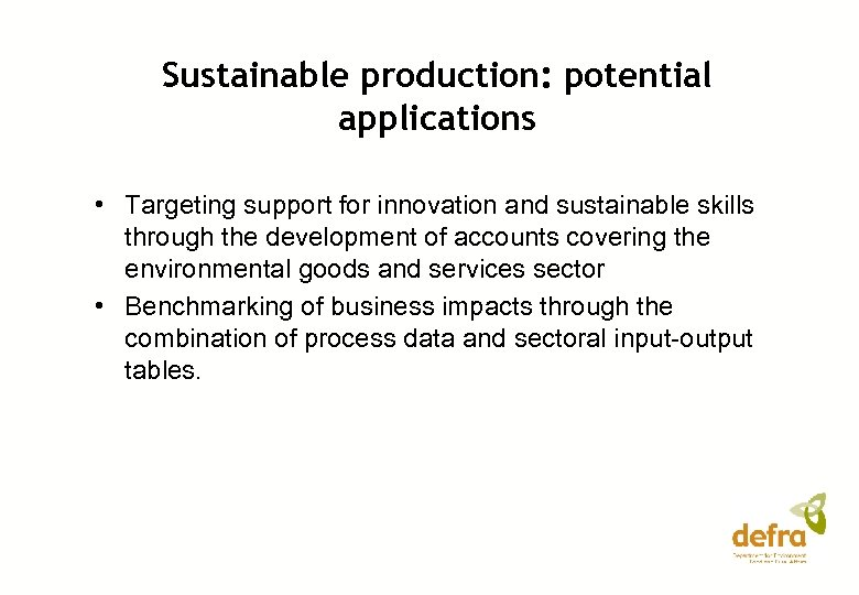 Sustainable production: potential applications • Targeting support for innovation and sustainable skills through the