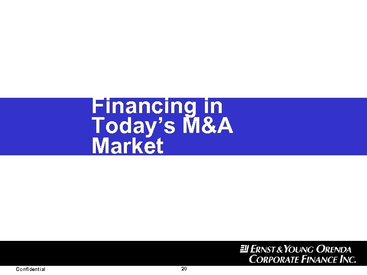 Financing in Today's M&A Market Confidential 20
