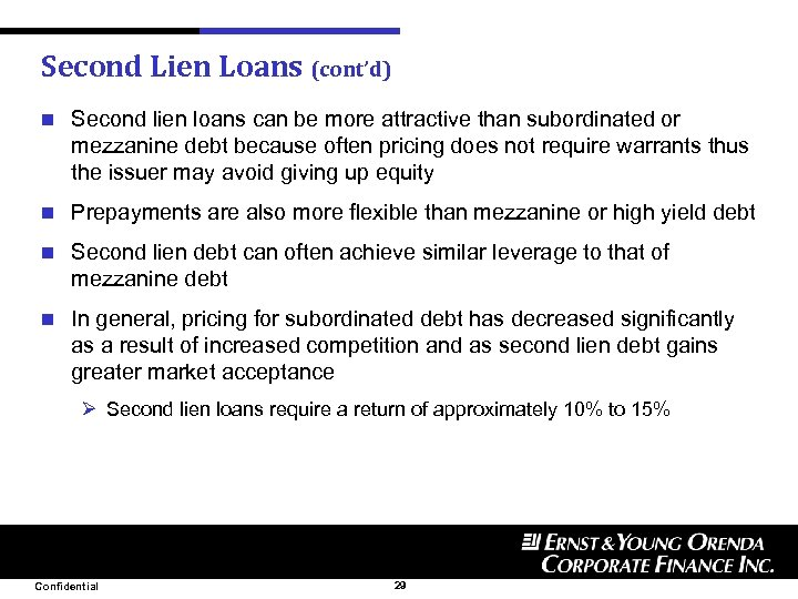 Second Lien Loans (cont'd) n Second lien loans can be more attractive than subordinated