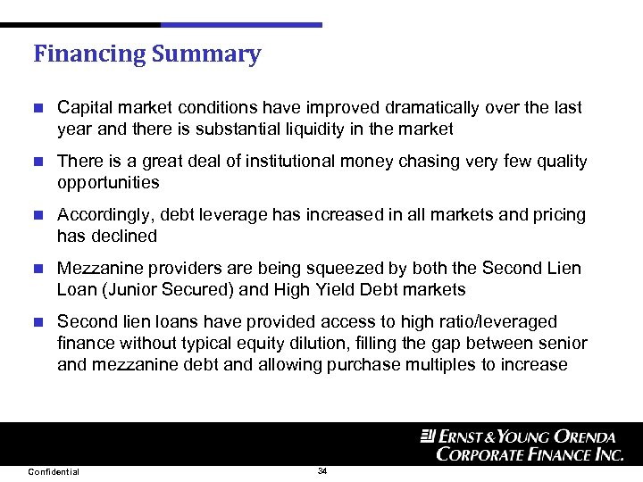 Financing Summary n Capital market conditions have improved dramatically over the last year and