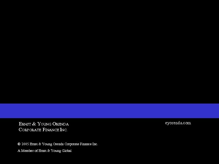 eyorenda. com ERNST & YOUNG ORENDA CORPORATE FINANCE INC. © 2005 Ernst & Young