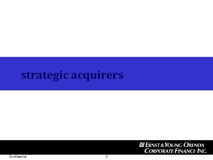 strategic acquirers Confidential 3