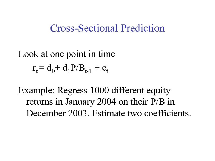 Cross-Sectional Prediction Look at one point in time rt = d 0+ d 1