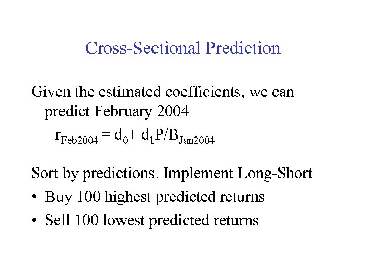 Cross-Sectional Prediction Given the estimated coefficients, we can predict February 2004 r. Feb 2004