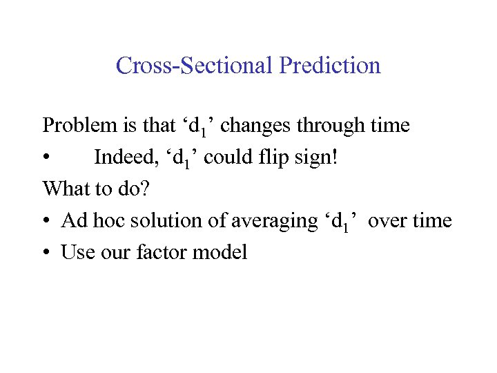 Cross-Sectional Prediction Problem is that 'd 1' changes through time • Indeed, 'd 1'
