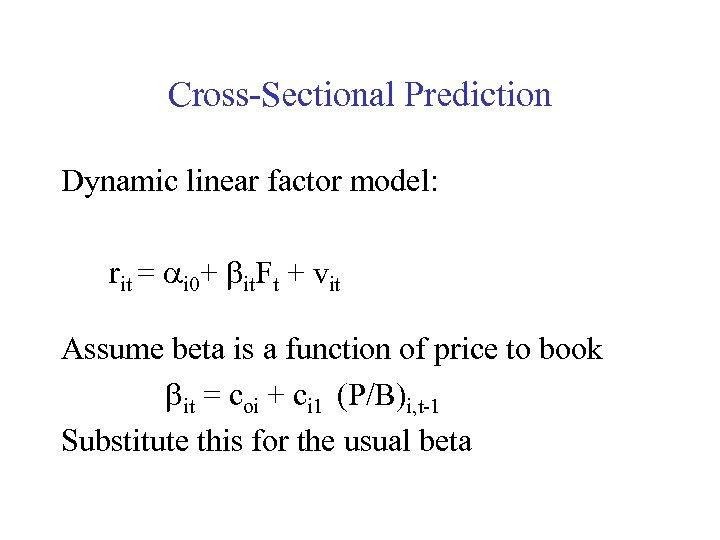 Cross-Sectional Prediction Dynamic linear factor model: rit = ai 0+ bit. Ft + vit