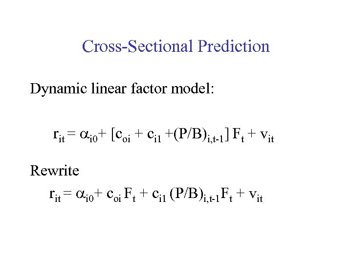 Cross-Sectional Prediction Dynamic linear factor model: rit = ai 0+ [coi + ci 1