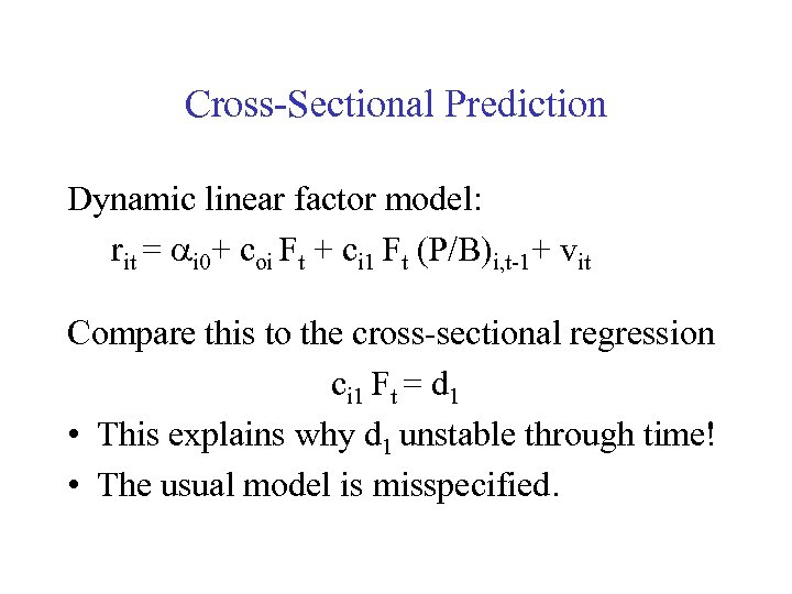 Cross-Sectional Prediction Dynamic linear factor model: rit = ai 0+ coi Ft + ci
