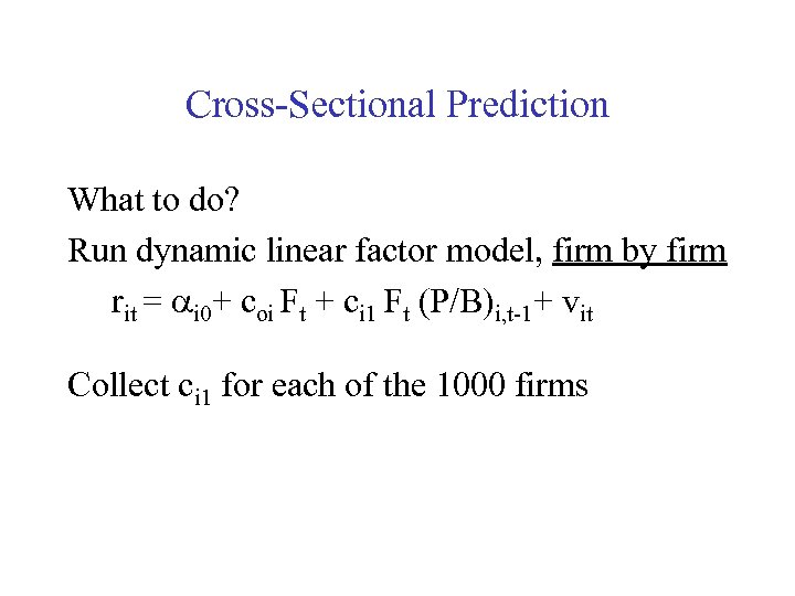 Cross-Sectional Prediction What to do? Run dynamic linear factor model, firm by firm rit