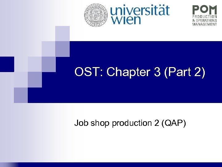 OST: Chapter 3 (Part 2) Job shop production 2 (QAP)