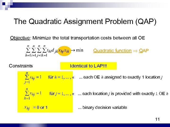 The Quadratic Assignment Problem (QAP) Objective: Minimize the total transportation costs between all OE