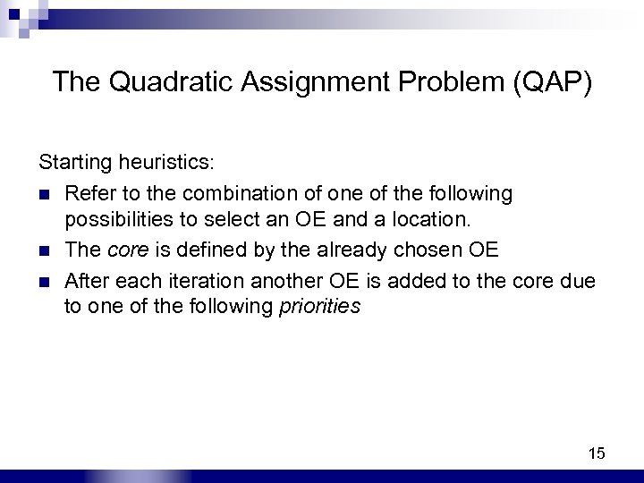 The Quadratic Assignment Problem (QAP) Starting heuristics: n Refer to the combination of one