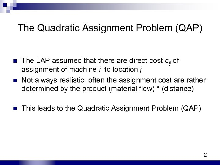 The Quadratic Assignment Problem (QAP) n n n The LAP assumed that there are