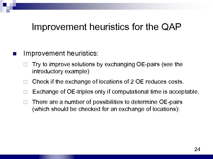 Improvement heuristics for the QAP n Improvement heuristics: ¨ Try to improve solutions by