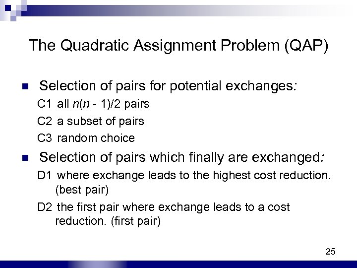 The Quadratic Assignment Problem (QAP) n Selection of pairs for potential exchanges: C 1