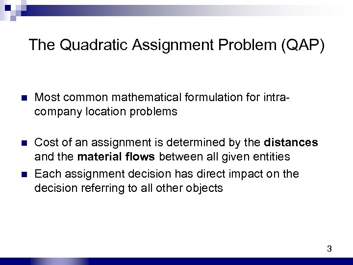 The Quadratic Assignment Problem (QAP) n Most common mathematical formulation for intracompany location problems