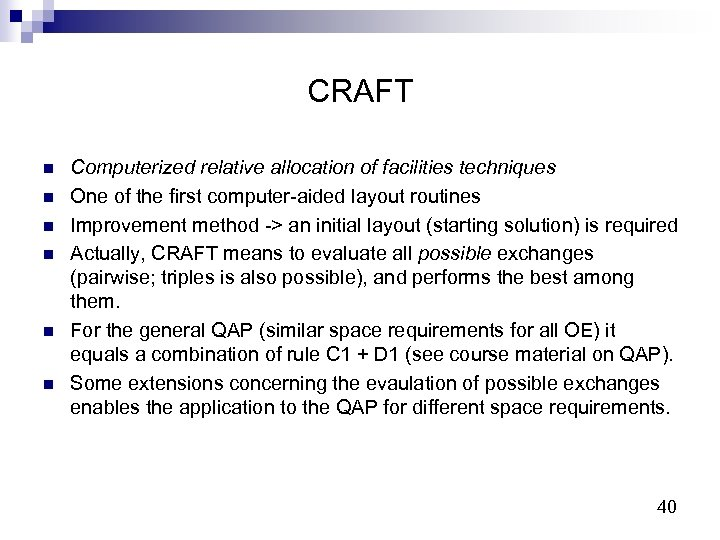 CRAFT n n n Computerized relative allocation of facilities techniques One of the first