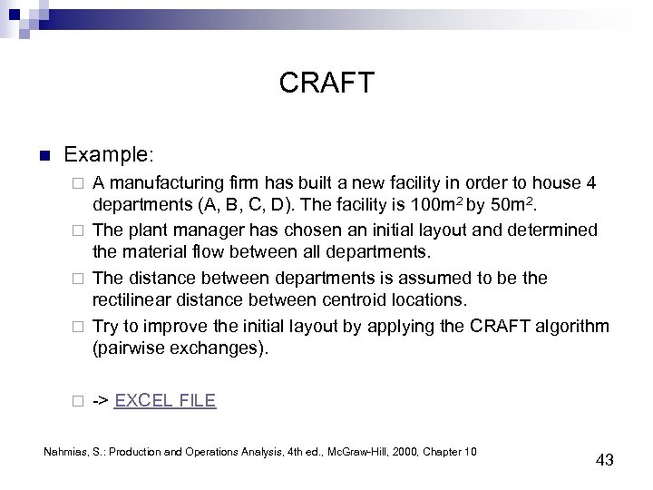 CRAFT n Example: A manufacturing firm has built a new facility in order to