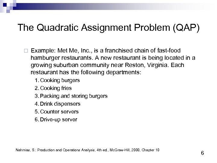 The Quadratic Assignment Problem (QAP) ¨ Example: Met Me, Inc. , is a franchised