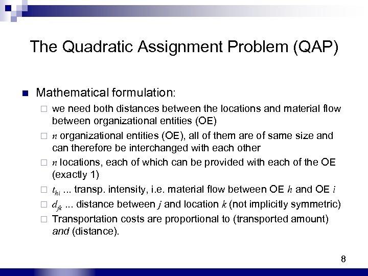 The Quadratic Assignment Problem (QAP) n Mathematical formulation: ¨ ¨ ¨ we need both