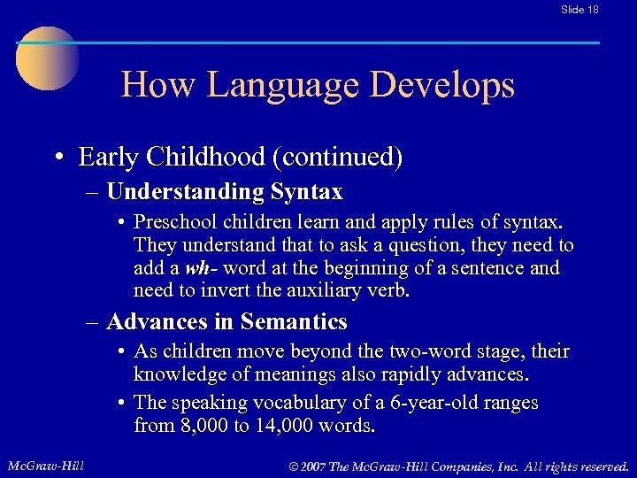Slide 18 How Language Develops • Early Childhood (continued) – Understanding Syntax • Preschool