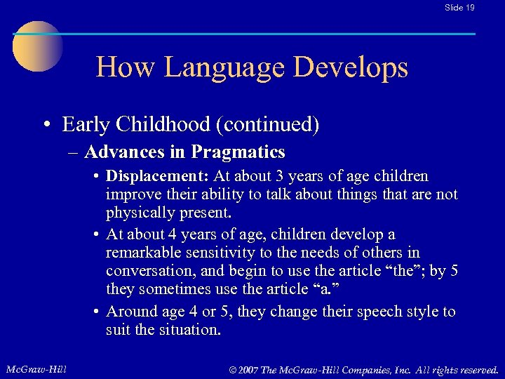 Slide 19 How Language Develops • Early Childhood (continued) – Advances in Pragmatics •