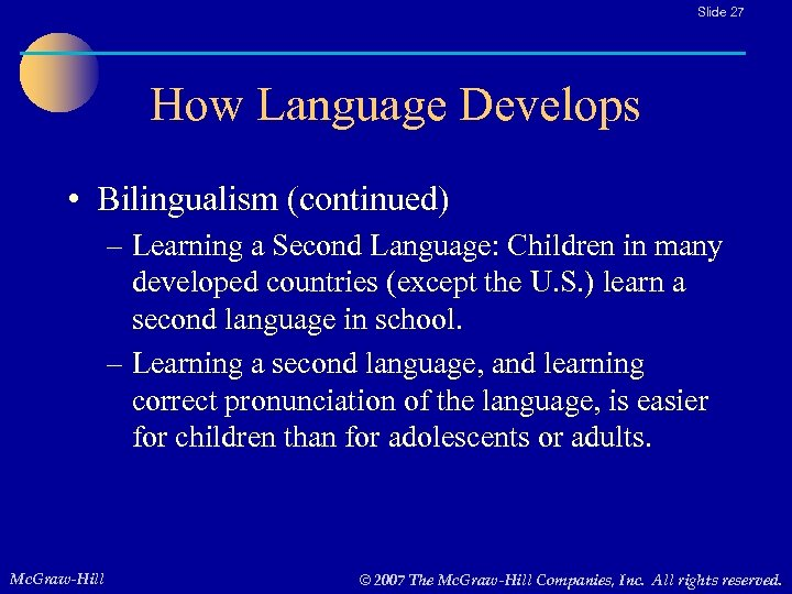 Slide 27 How Language Develops • Bilingualism (continued) – Learning a Second Language: Children