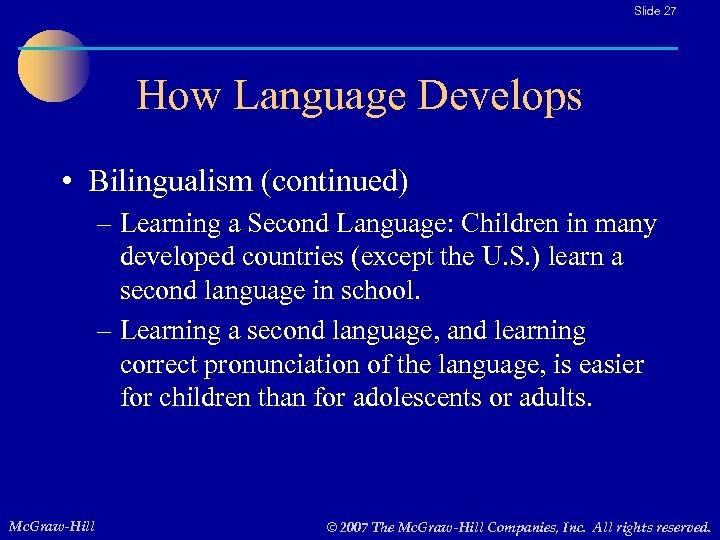 Slide 27 How Language Develops • Bilingualism (continued) – Learning a Second Language: Children