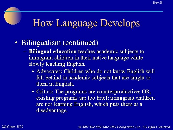 Slide 28 How Language Develops • Bilingualism (continued) – Bilingual education teaches academic subjects