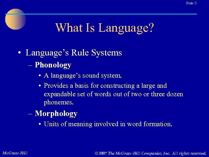 Slide 3 What Is Language? • Language's Rule Systems – Phonology • A language's