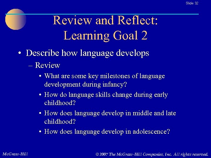 Slide 32 Review and Reflect: Learning Goal 2 • Describe how language develops –