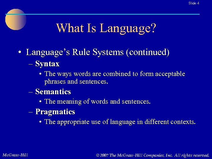 Slide 4 What Is Language? • Language's Rule Systems (continued) – Syntax • The