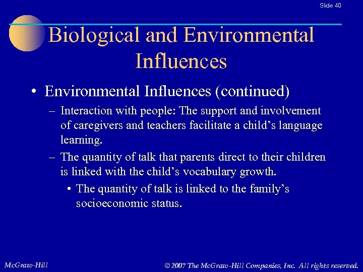 Slide 40 Biological and Environmental Influences • Environmental Influences (continued) – Interaction with people: