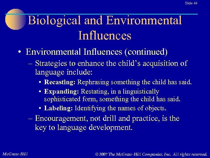 Slide 44 Biological and Environmental Influences • Environmental Influences (continued) – Strategies to enhance