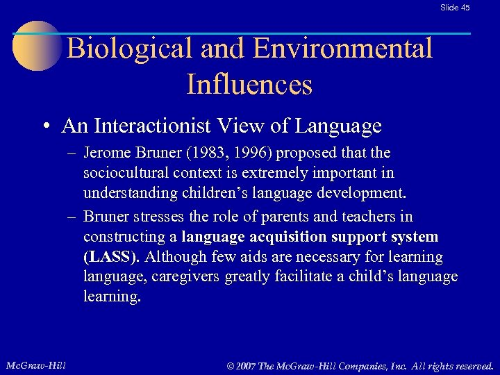 Slide 45 Biological and Environmental Influences • An Interactionist View of Language – Jerome