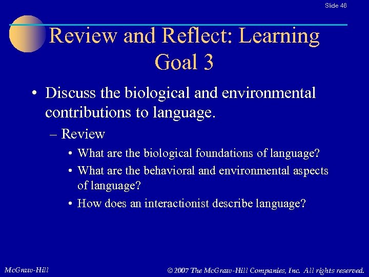 Slide 46 Review and Reflect: Learning Goal 3 • Discuss the biological and environmental