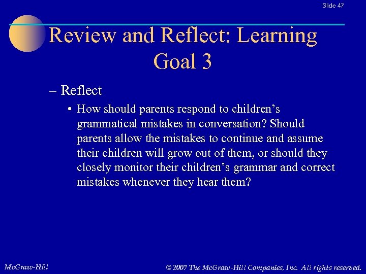 Slide 47 Review and Reflect: Learning Goal 3 – Reflect • How should parents