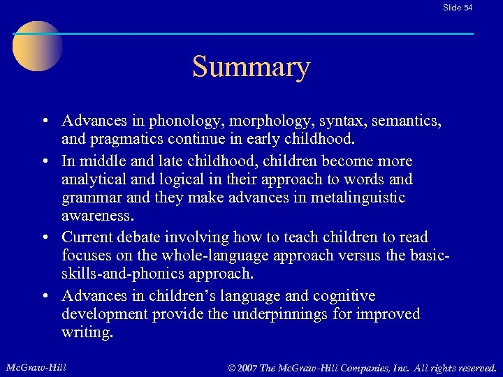 Slide 54 Summary • Advances in phonology, morphology, syntax, semantics, and pragmatics continue in