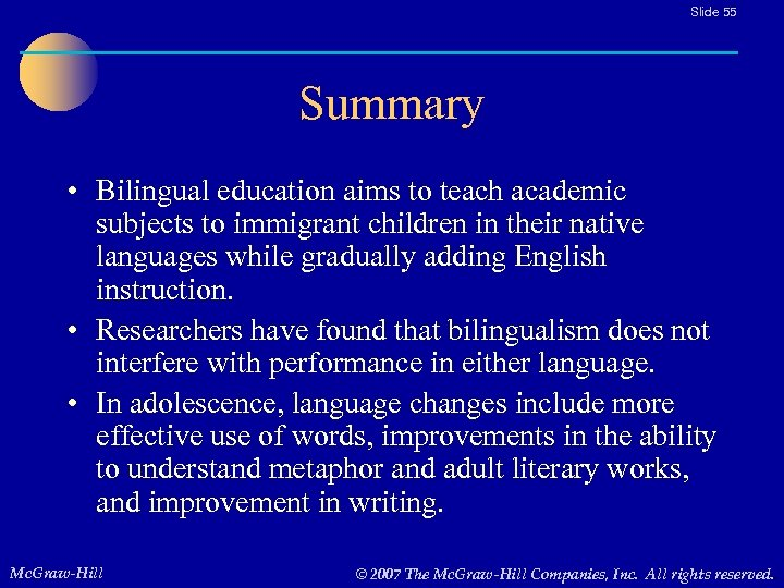 Slide 55 Summary • Bilingual education aims to teach academic subjects to immigrant children